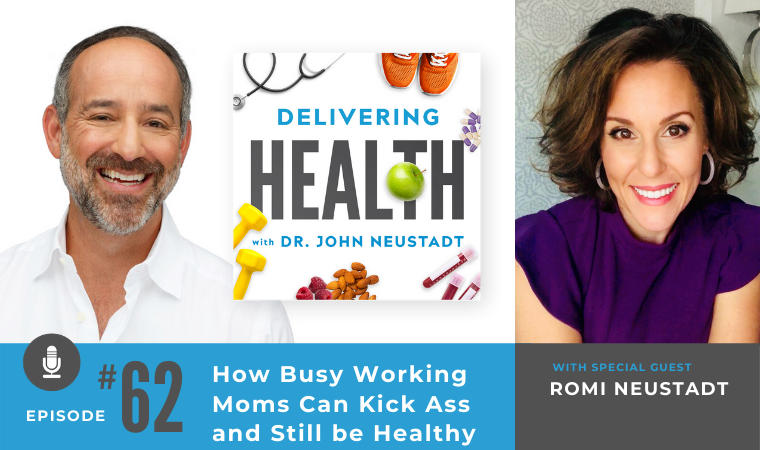62. How Busy Working Moms Can Kick Ass and Still be Healthy with Romi Neustadt